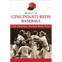 Cincinnati Reds Echoes of Cincinnati Reds Baseball: The Greatest Stories Ever Told (Echoes of…) (English Edition)