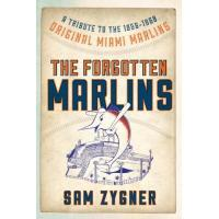 Miami Marlins The Forgotten Marlins: A Tribute to the 1956-1960 Original Miami Marlins (English Edition)