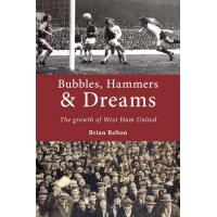 West Ham Bubbles, Hammers and Dreams - the growth of West Ham United. (Era History (Football)) (English Edition)