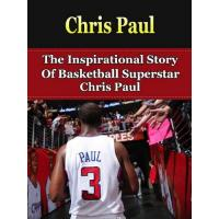 Los Angeles Clippers Chris Paul: The Inspirational Story of Basketball Superstar Chris Paul (Chris Paul Unauthorized Biography, Los Angeles Clippers, Wake Forest University, NBA Books) (English Edition)