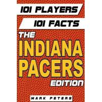 Indiana Pacers 101 Players - 101 Facts: The Indiana Pacers Edition (English Edition)