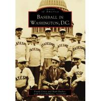 Washington Nationals Baseball in Washington, D.C. (Images of America) (English Edition)