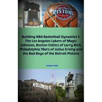 Detroit Pistons Building NBA Basketball Dynasties 1: The Los Angeles Lakers of Magic Johnson, Boston Celtics of Larry Bird, Philadelphia 76ers of Julius Erving and the ... of the Detroit Pistons (English Edition)