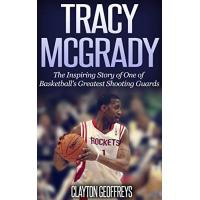 Orlando Magic Tracy McGrady: The Inspiring Story of One of Basketball's Greatest Shooting Guards (Basketball Biography Books) (English Edition)