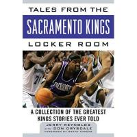 Sacramento Kings Tales from the Sacramento Kings Locker Room: A Collection of the Greatest Kings Stories Ever Told (Tales from the Team) (English Edition)
