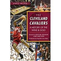 Cleveland Cavaliers The Cleveland Cavaliers: A History of the Wine & Gold (Sports) (English Edition)