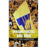 Indiana Pacers Indiana Pacers Quiz Book - 50 Fun & Fact Filled Questions About NBA Basketball Team Indiana Pacers (English Edition)