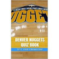 Denver Nuggets Denver Nuggets Quiz Book - 50 Fun & Fact Filled Questions About NBA Basketball Team Denver Nuggets (English Edition)