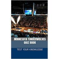 Minnesota Timberwolves Minnesota Timberwolves Quiz Book - 50 Fun & Fact Filled Questions About NBA Basketball Team Minnesota Timberwolves (English Edition)