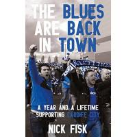Cardiff City The Blues Are Back in Town: A Year and a Lifetime Supporting Cardiff City (English Edition)