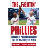 Philadelphia Phillies Fightin' Phillies: 100 Years of Philadelphia Baseball from the Whiz Kids to the Misfits (English Edition)