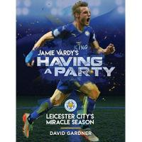 Leicester Jamie Vardy's Having a Party: Leicester City's Miracle Season (English Edition)