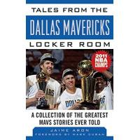 Dallas Mavericks Tales from the Dallas Mavericks Locker Room: A Collection of the Greatest Mavs Stories Ever Told (Tales from the Team) (English Edition)