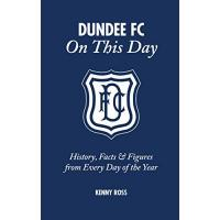 Dundee FC Dundee FC On This Day: History, Facts & Figures from Every Day of the Year (English Edition)