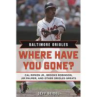 Baltimore Orioles Baltimore Orioles: Where Have You Gone? Cal Ripken Jr., Brooks Robinson, Jim Palmer, and Other Orioles Greats (English Edition)