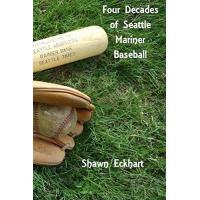 Seattle Mariners Four Decades of Seattle Mariner Baseball (English Edition)