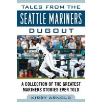 Seattle Mariners Tales from the Seattle Mariners Dugout: A Collection of the Greatest Mariners Stories Ever Told (Tales from the Team Book 1) (English Edition)