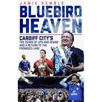 Cardiff City Bluebird Heaven: Cardiff City's Return to the Promised Land (English Edition)
