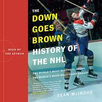 NHL The Down Goes Brown History of the NHL: The World's Most Beautiful Sport, the World's Most Ridiculous League