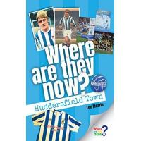 Huddersfield Where Are They Now? - Huddersfield Town: 2019 Edition (English Edition)