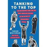 Philadelphia 76ers Tanking to the Top: The Philadelphia 76ers and the Most Audacious Process in the History of Professional Sports (English Edition)