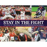Washington Nationals Stay in the Fight: The Story of the World Champion Washington Nationals