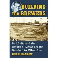 Milwaukee Brewers Building the Brewers: Bud Selig and the Return of Major League Baseball to Milwaukee (English Edition)