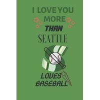 Seattle Mariners I Love You more than seattle Mariners loves Baseball Notebook gift for baseball fans on Valentine's Day: Lined Notebook, Journal, Organizer, ... (6 x 9 ) 120 pages, Soft Cover, Matte Finish
