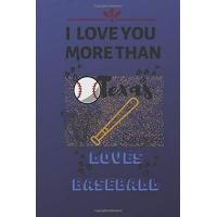 Texas Rangers I Love You more than Texas Rangers loves Baseball Notebook gift for baseball fans on Valentine's Day: Lined Notebook, Journal, Organizer, ... (6 x 9 ) 120 pages, Soft Cover, Matte Finish