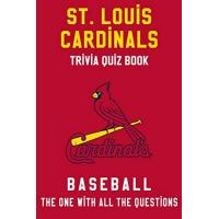 St. Louis Cardinals St Louis Cardinals Trivia Quiz Book - Baseball - The One With All The Questions: MLB Baseball Fan - Gift for fan of St. Louis Cardinals
