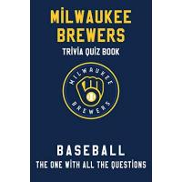Milwaukee Brewers Milwaukee Brewers Trivia Quiz Book - Baseball - The One With All The Questions: MLB Baseball Fan - Gift for fan of Milwaukee Brewers (English Edition)