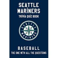 Seattle Mariners Seattle Mariners Trivia Quiz Book - Baseball - The One With All The Questions: MLB Baseball Fan - Gift for fan of Seattle Mariners (English Edition)