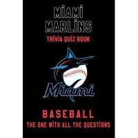 Miami Marlins Miami Marlins Trivia Quiz Book - Baseball - The One With All The Questions: MLB Baseball Fan - Gift for fan of Miami Marlins (English Edition)