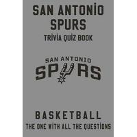 San Antonio Spurs San Antonio Spurs Trivia Quiz Book - Basketball - The One With All The Questions: NBA Basketball Fan - Gift for fan of San Antonio Spurs