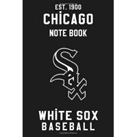 Chicago White Sox Chicago White Sox : Chicago White Sox Notebook & Journal - MLB Fan Essential : MLB Sport Notebook - Journal - Diary: Chicago White Sox Fan Appreciation - 110 pages | Size: 6 x 9 Inch
