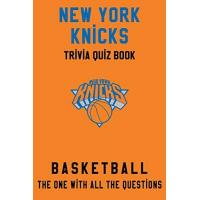 New York Knicks New York Knicks Trivia Quiz Book - Basketball - The One With All The Questions: NBA Basketball Fan - Gift for fan of New York Knicks