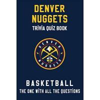 Denver Nuggets Denver Nuggets Trivia Quiz Book - Basketball - The One With All The Questions: NBA Basketball Fan - Gift for fan of Denver Nuggets (English Edition)