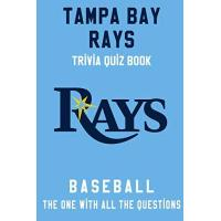 Tampa Bay Rays Tampa Bay Rays Trivia Quiz Book - Baseball - The One With All The Questions: MLB Baseball Fan - Gift for fan of Tampa Bay Rays