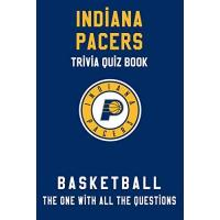 Indiana Pacers Indiana Pacers Trivia Quiz Book - Basketball - The One With All The Questions: NBA Basketball Fan - Gift for fan of Indiana Pacers (English Edition)