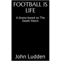 Ukraine FOOTBALL IS LIFE: A drama based on The Death Match (English Edition)