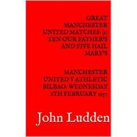 Athletic Bilbao GREAT MANCHESTER UNITED MATCHES: (1) TEN OUR FATHER'S AND FIVE HAIL MARY'S: MANCHESTER UNITED V ATHLETIC BILBAO: WEDNESDAY 6TH FEBRUARY 1957 (English Edition)