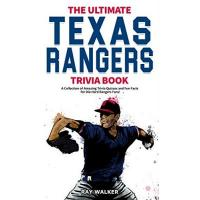 Texas Rangers The Ultimate Texas Rangers Trivia Book: A Collection of Amazing Trivia Quizzes and Fun Facts for Die-Hard Rangers Fans! (English Edition)