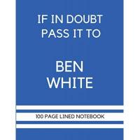Brighton If In Doubt Pass It To Ben White: Ben White Themed Notebook/ Journal/ Notepad/ Diary | Gift For Brighton Fans, Teens, Adults and Kids | 100 Black Lined Pages With Margins | 8.5 x 11 Inches | A4