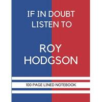 Crystal Palace If In Doubt Listen to Roy Hodgson: Roy Hodgson Themed Crystal Palace Notebook/ Journal/ Notepad/ Diary | Gift For Crystal Palace Fans, Teens, Adults ... Pages With Margins | 8.5 x 11 Inches | A4