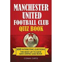 Man. United Manchester United Football Club Quiz Book: 500 Trivia Questions for Man United Supporters (English Edition)