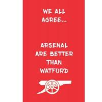 Watford We All Agree... Arsenal Are Better Than Watford: Gunners Notebook Football Gift Soccer Journal - Funny Notebook For Men And Women Arsenal FC Fans - Lined Notebook Journal as a gift