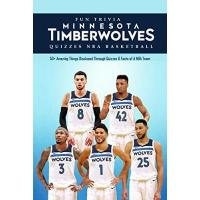 Minnesota Timberwolves Fun Trivia Minnesota Timberwolves Quizzes NBA Basketball: 50+ Amazing Things Disclosed Through Quizzes & Facts of A NBA Team: Questions On NBA Basketball (English Edition)