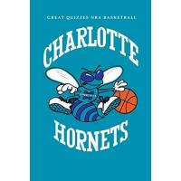 Charlotte Hornets Great Quizzes NBA Basketball of Charlotte Hornets: Relax Over 50 Amazing Quizzes You Never Know of Professional Basketball : Fun Trivia Questions On Basketball (English Edition)