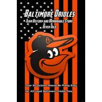 Baltimore Orioles Baltimore Orioles Team History and Memorable Story Never Told: Over 50 Quizzes Should Be Pretty Easy for All Loyal Baltimore Orioles Fans: Big Book of Baseball (English Edition)