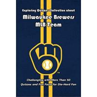 Milwaukee Brewers Exploring Quizzes Collection about Milwaukee Brewers MLB Team: Challenging with More Than 50 Quizzes and Fun Facts for Die-Hard Fan: Story of MLB Baseball Team (English Edition)